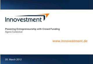 Powering Entrepreneurship with Crowd Funding Agora Collective www.innovestment.de