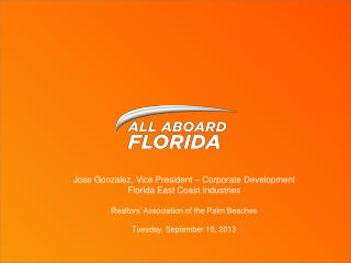 Jose Gonzalez, Vice President – Corporate Development Florida East Coast Industries Realtors' Association of the Palm B
