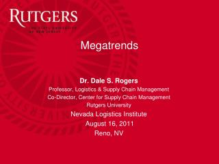 Dr. Dale S. Rogers Professor , Logistics & Supply Chain Management Co-Director , Center  for Supply Chain Management Ru