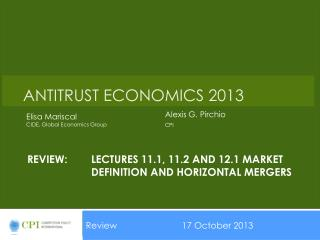 Review:	Lectures 11.1, 11.2 and 12.1 market 		definition and horizontal mergers