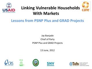 Lessons from PSNP Plus and GRAD Projects Jay Banjade Chief of Party PSNP Plus and GRAD Projects 13 June, 2012
