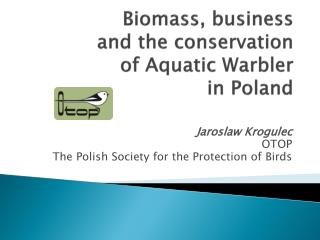 Biomass, business  and  the  conservation of Aquatic  Warbler  in Poland