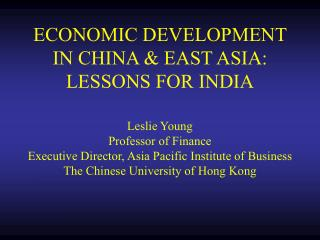 economic development in china  east asia: lessons for india  leslie young professor of finance executive director, asia