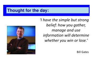 �I have the simple but strong belief: how you gather, manage and use information will determine whether you win or lose
