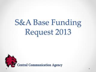 S&A Base Funding Request 2013