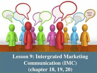 Lesson 9 : Intergrated Marketing Communication (IMC)  (chapter 18, 19, 20)