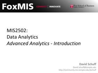 MIS2502: Data Analytics Advanced Analytics - Introduction