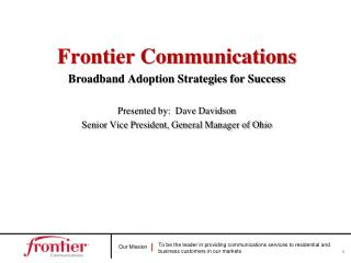 Frontier Communications Broadband Adoption Strategies for Success Presented by:  Dave Davidson Senior Vice President, G