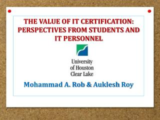 The Value of IT Certification: Perspectives from Students and IT Personnel Mohammad A. Rob &  Auklesh  Roy