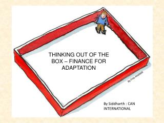 THINKING OUT OF THE BOX  –  FINANCE FOR ADAPTATION