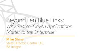 Beyond  Ten Blue Links:  Why  Search-Driven Applications Matter to the  Enterprise