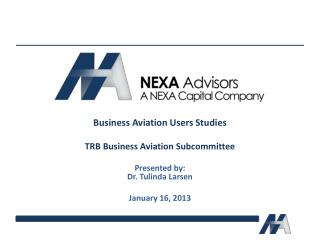 Business Aviation Users Studies TRB Business Aviation Subcommittee Presented by: Dr. Tulinda Larsen January 16, 2013