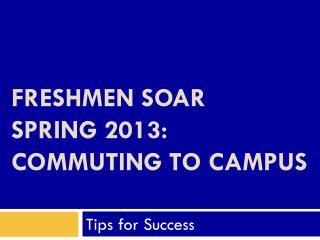 Freshmen SOAR  Spring  2013 : Commuting To Campus