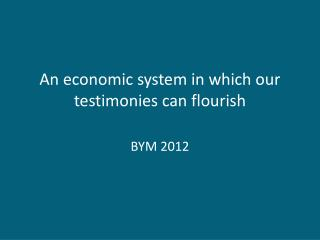 An economic system in which our testimonies can flourish