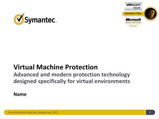 Virtual Machine Protection Advanced and modern protection technology designed specifically for virtual environments