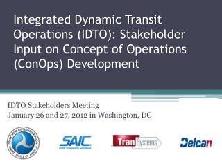 Integrated Dynamic Transit Operations (IDTO): Stakeholder  Input on Concept of Operations ( ConOps ) Development