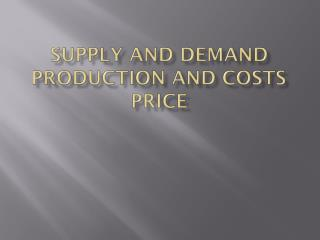 Supply and Demand Production and costs price