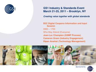 GS1 Industry & Standards Event March 21-25, 2011 – Brooklyn, NY Creating value together with global standards