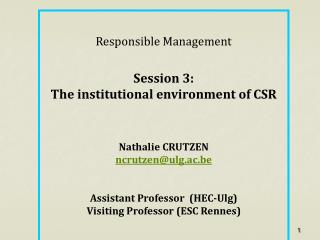 Responsible Management Session 3:  The institutional environment of CSR Nathalie  CRUTZEN ncrutzen@ulg.ac.be Assistant