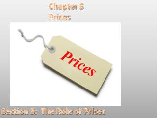 Chapter 6 			Prices Section  3:   The Role of Prices
