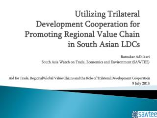 Utilizing Trilateral  Development Cooperation for  Promoting Regional Value Chain  in South Asian LDCs
