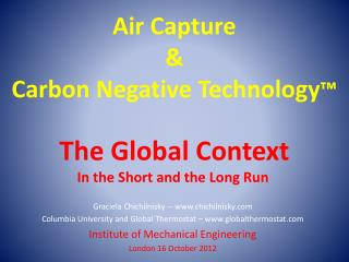 Air Capture & Carbon Negative Technology ™ The Global Context