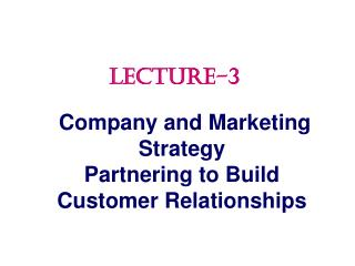 Company and Marketing Strategy Partnering to Build Customer Relationships