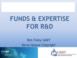 FUNDS & EXPERTISE FOR R&D