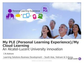 My PLE (Personal Learning Experience)/My Cloud Learning An Alcatel-Lucent University innovation