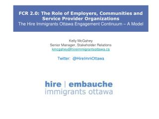 FCR 2.0: The Role of Employers, Communities and Service Provider Organizations The Hire Immigrants Ottawa Engagement Co