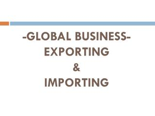 -GLOBAL BUSINESS- EXPORTING  & IMPORTING