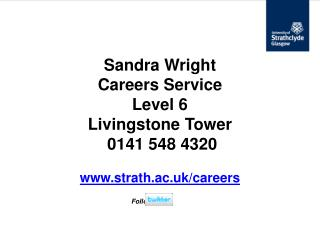 Sandra Wright Careers Service Level 6 Livingstone Tower  0141 548 4320 www.strath.ac.uk/careers Follow us on
