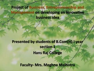 Project of  B usiness,  E ntrepreneurship and  M anagement on developing an innovative business idea Presented by stude