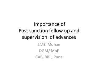Importance of Post sanction follow up and supervision  of advances