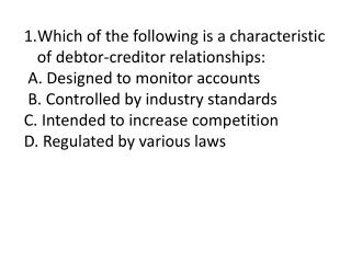 Which of the following is a characteristic of debtor-creditor relationships:  A. Designed to monitor accounts