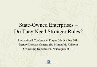 State-Owned  Enterprises –  Do  They Need Stronger Rules ?