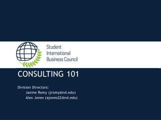 CONSULTING 101 Division Directors: Janine  Romy  ( jromy@nd.edu )  Alex Jones (ajones22@nd.edu)