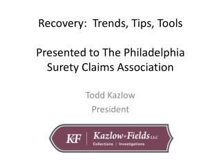 Recovery:  Trends, Tips, Tools Presented to The Philadelphia Surety Claims Association