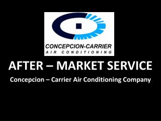 AFTER – MARKET SERVICE Concepcion – Carrier Air Conditioning Company