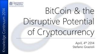 BitCoin  & the Disruptive Potential of Cryptocurrency