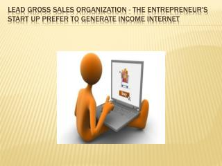 Lead Gross sales Organization - The Entrepreneur's Start up Prefer to generate income Internet