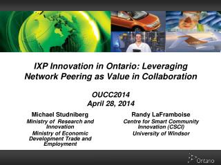 IXP Innovation in Ontario: Leveraging Network Peering as Value in Collaboration OUCC2014 April 28, 2014