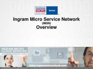 Ingram Micro Service Network (IMSN)  Overview