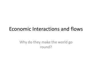 Economic Interactions and flows