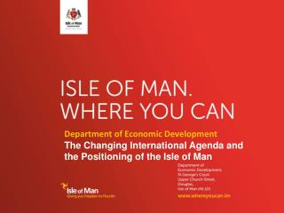 Department of Economic Development The Changing International Agenda and the Positioning of the Isle of Man