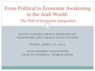 From Political to Economic Awakening in the Arab World: The Path of Economic Integration