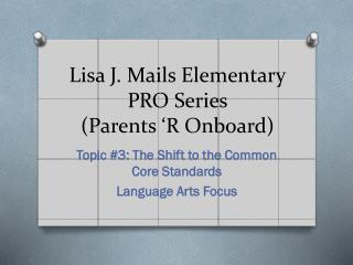 Lisa J. Mails Elementary PRO Series (Parents �R Onboard)