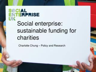 Social enterprise: sustainable funding for charities