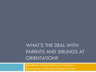 What�s the deal with Parents and siblings at orientation?