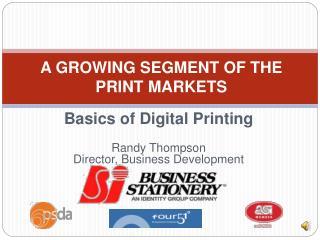 Basics of Digital Printing Randy Thompson Director, Business Development